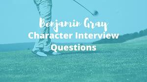 Character Interview Questions – Benjamin Gray (Defense Attorney)
