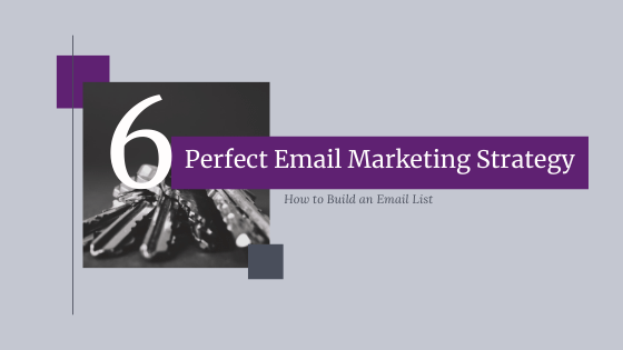 6 Keys to the Perfect Email Marketing Strategy