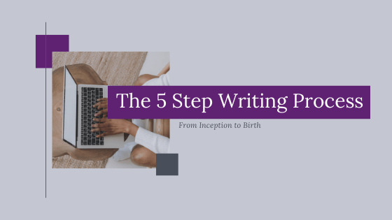 The 5 Step Writing Process – How to Plan Your Novel the Right Way