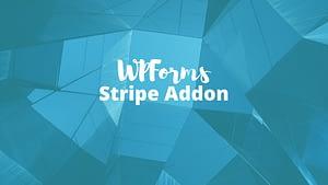 How to: WPForms Stripe Addon + Multimedia Tutorials
