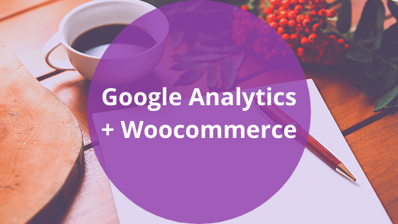 Easy How To: Add Google Analytics in WooCommerce
