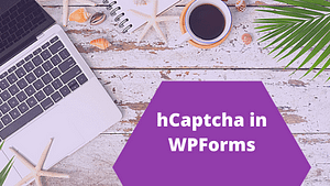 How To Set Up hCaptcha – A Free And Privacy-focused Alternative