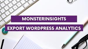 How to Quickly Export WordPress Analytics with Google Analytics