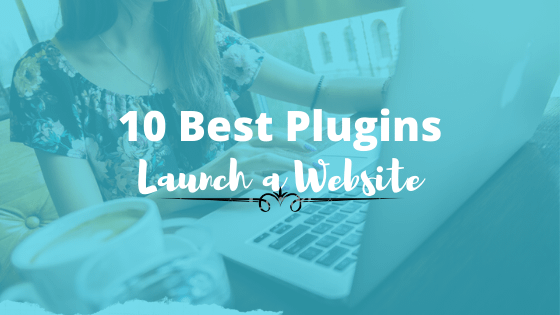 Launch A WordPress Website – 7+ Must-Have Free WordPress Plugins That You Should Install On Your Blog As A Newbie Blogger