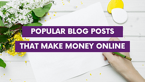 11 Popular Blog Posts that Make Money Online