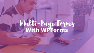 How to Build an Eye-Catching Multi-Step WordPress Form in 7 Steps