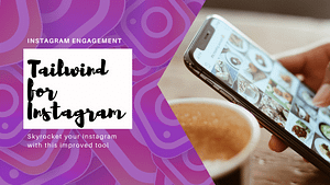 Tailwind for Instagram – How to Supercharge your Instagram Marketing