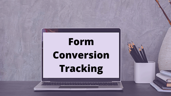 Easy How To: Form Conversion Tracking in Google Analytics